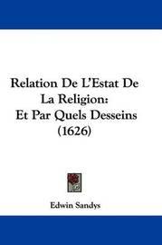 Relation de L'Estat de La Religion: Et Par Quels Desseins (1626) by Edwin Sandys
