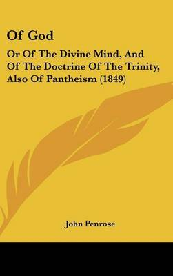 Of God: Or Of The Divine Mind, And Of The Doctrine Of The Trinity, Also Of Pantheism (1849) by John Penrose image