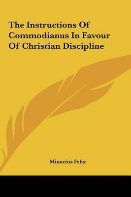 The Instructions of Commodianus in Favour of Christian Discipline by Minucius Felix