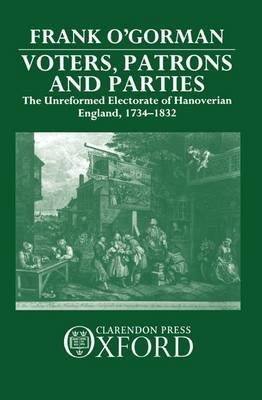 Voters, Patrons, and Parties by Frank O'Gorman