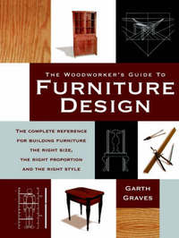 Woodworkers Guide to Furniture Design by Garth Graves