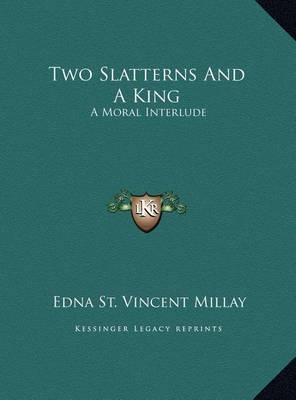 Two Slatterns and a King: A Moral Interlude by Edna St.Vincent Millay image