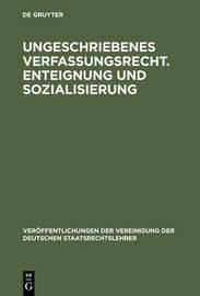 Ungeschriebenes Verfassungsrecht. Enteignung Und Sozialisierung by Ernst Von Hippel