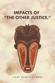 Impacts of the Other Justice. by Isaac Mampuya Samba