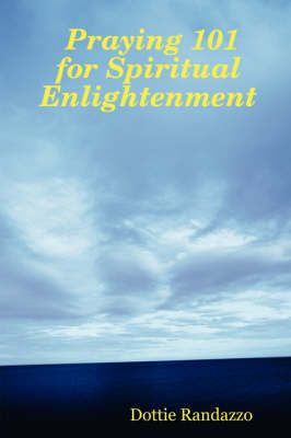 Praying 101 for Spiritual Enlightenment by Dottie Randazzo image