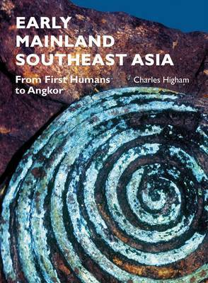 Early Mainland Southeast Asia: From First Humans to Angkor by Charles Higham