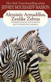 Altruistic Armadillos, Zenlike Zebras by Jeffrey Moussaieff Masson