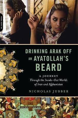 Drinking Arak Off an Ayatollah's Beard by Nicholas Jubber
