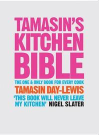 Tamasin's Kitchen Bible: The One and Only Book for Every Cook by Tamasin Day-Lewis image