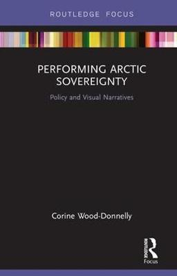 Performing Arctic Sovereignty by Corine Wood-Donnelly image