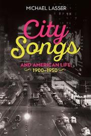 City Songs and American Life, 1900-1950 by Michael Lasser