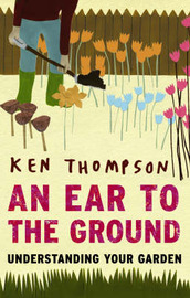 An Ear to the Ground: Understanding Your Garden by Ken Thompson image