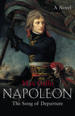 Napoleon: The Song of Departure: No. 1 by Max Gallo image
