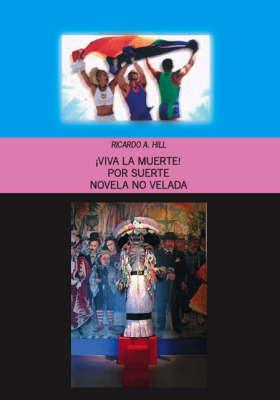 !Viva La Muerte!: Por Suerte Novela No Velada by Ricardo Hill image