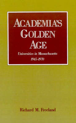 Academia's Golden Age by Richard M Freeland image