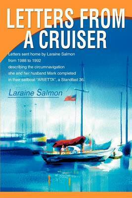 "Letters from a Cruiser: Letters Sent Home by Laraine Salmon from 1988 to 1992 Describing the Circumnavigation She and Her Husband Mark Completed in Their Sailboat ""Arietta,"" a Standfast 36. by Laraine Salmon image"