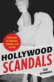 Hollywood Scandals: Sordid Tales of Celebrities, Swindlers, and Conmen by Ted Schwarz