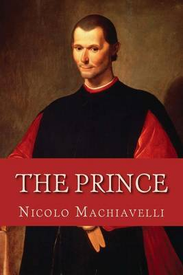 a literary analysis of the prince by niccolo machiavelli The fame of niccolo machiavelli rests mainly on his ii principe, written probably about 1514, but not published until 1532, five years after the death according to machiavelli moral principles must yield entirely to the dictates of pure expediency, and it follows that the world regarded by the prince must.