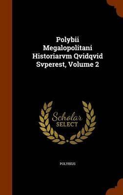 Polybii Megalopolitani Historiarvm Qvidqvid Svperest, Volume 2