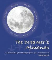 The Dreamer's Almanac: Understanding the Messages from Your Subconscious by Sasha Parker image