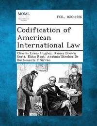 Codification of American International Law by Charles Evans Hughes