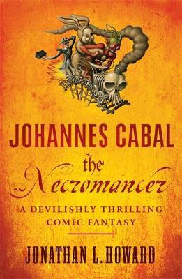 Johannes Cabal the Necromancer by Jonathan L Howard