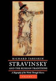 Stravinsky and the Russian Traditions: Volume 1 by Richard Taruskin