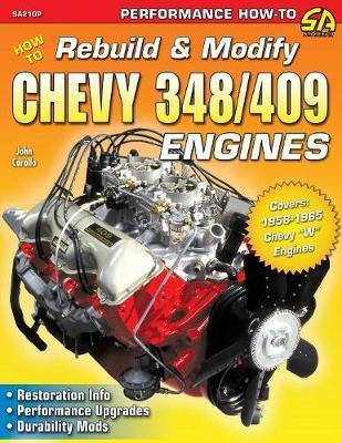 How to Rebuild & Modify Chevy 348/409 Engines by John Carollo