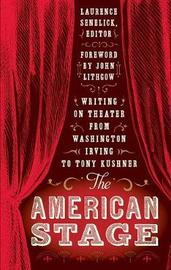 The American Stage: Writing on Theater from Washington Irving to Tony Kushner (Loa #203)