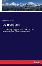 Life Under Glass by George A Shove