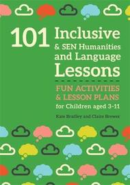 101 Inclusive and SEN Humanities and Language Lessons by Kate Bradley