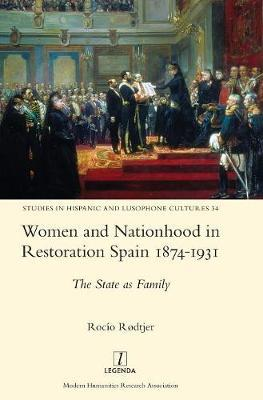 Women and Nationhood in Restoration Spain 1874-1931 by Rocio Rodtjer