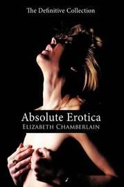 Absolute Erotica by Elizabeth Chamberlain