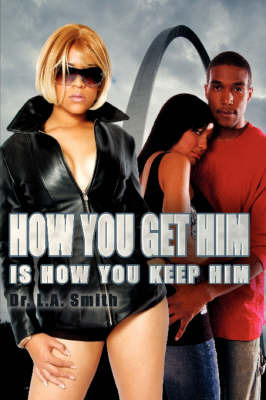 How You Get Him Is How You Keep Him by Dr. L.A. Smith image