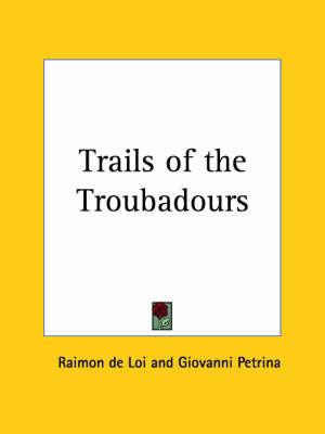 Trails of the Troubadours (1926) by Raimon de Loi image