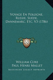 Voyage En Pologne, Russie, Suede, Dannemarc, Etc. V3 (1786) by William Coxe