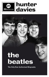 The Beatles: The Only Authorised Biography by Hunter Davies