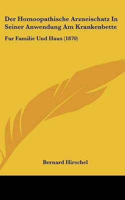 Der Homoopathische Arzneischatz In Seiner Anwendung Am Krankenbette: Fur Familie Und Haus (1870) by Bernard Hirschel image