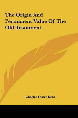 The Origin and Permanent Value of the Old Testament by Professor Charles Foster Kent image