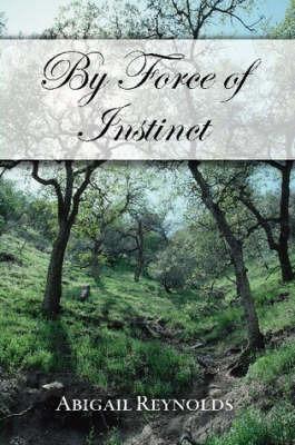 By Force of Instinct: A Pride & Prejudice Variation by Abigail Reynolds