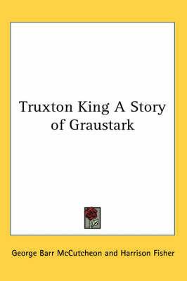 Truxton King A Story of Graustark by George , Barr McCutcheon