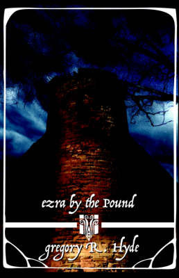 Ezra by the Pound by Gregory, R Hyde