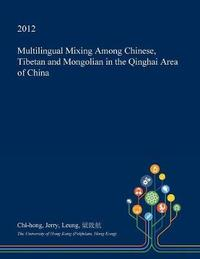 Multilingual Mixing Among Chinese, Tibetan and Mongolian in the Qinghai Area of China by Chi-Hong Jerry Leung image