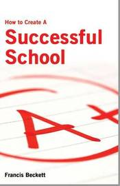 How to Create a Successful School by Francis Beckett image