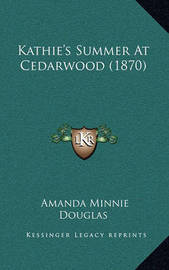 Kathie's Summer at Cedarwood (1870) by Amanda Minnie Douglas