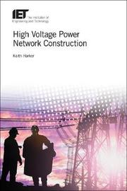 High Voltage Power Network Construction by Keith Harker