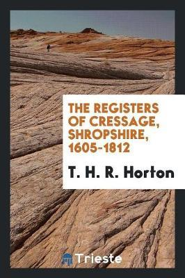 The Registers of Cressage, Shropshire, 1605-1812 by T H R Horton image