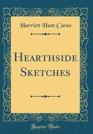 Hearthside Sketches (Classic Reprint) by Harriett Hunt Carus image