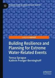 Building Resilience and Planning for Extreme Water-Related Events by Teresa Sprague