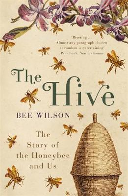 The Hive: The Story of the Honeybee and Us by Bee Wilson image